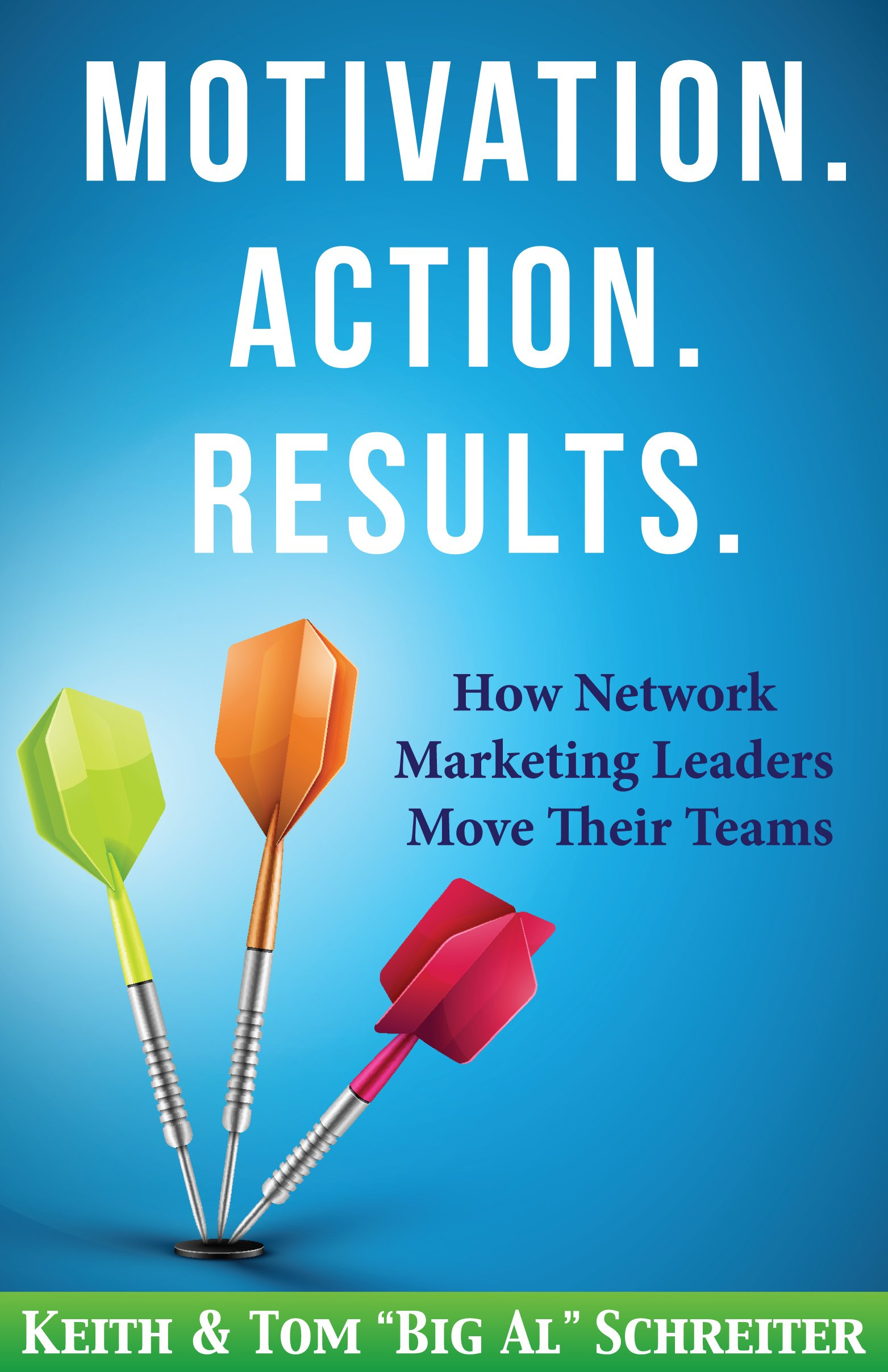 Motivation. Action. Results.: How Network Marketing Leaders Move Their Teams (Network Marketing Leadership Series Book 3)