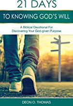21 Days To Knowing God's Will: A Biblical Devotional For Discovering Your God-given Purpose