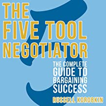 The Five Tool Negotiator: The Complete Guide to Bargaining Success