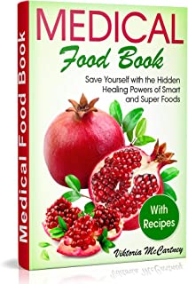 Medical Food Book with Recipes: Life-Changing Foods for Your Healthy Life! Healing Powers of Superfoods recipes. (Best Foo...