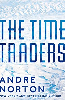 The Time Traders (The Time Traders Series Book 1)