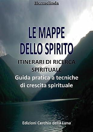 Le Mappe dello Spirito: TECNICHE PRATICHE DI SVILUPPO SPIRITUALE