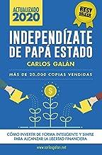 Independízate de Papá Estado: Inversión inteligente y simple para lograr la libertad financiera