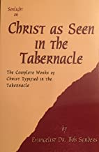 Christ As Seen In The Tabernacle: The Complete Works Of Christ Typified In The Tabernacle (SonLight On) (English Edition)