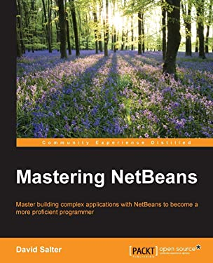 Mastering NetBeans: Master building complex applications with NetBeans to become more proficient programmers