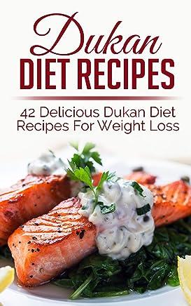 Dukan Diet Recipes: 42 Delicious Dukan Diet Recipes For Weight Loss (weight loss recipes, weight loss recipe books,dukan diet, dukan diet recipes, dukan diet kindle)