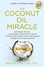 The Coconut Oil Miracle: Use Nature's Elixir to Lose Weight, Beautify Skin and Hair, Prevent Heart Disease, Cancer, and Di...