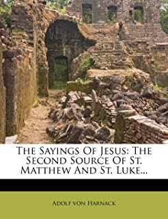 The Sayings of Jesus: The Second Source of St. Matthew and St. Luke...