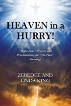 """Heaven in a HURRY!: """"Right-Now"""" Prayers and Proclamations for """"On-Time"""" Blessings"""