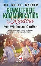 GEWALTFREIE KOMMUNIKATION MIT KINDERN: Von Wölfen und Giraffen - Kinder verstehen, Stress vermeiden & Familienharmonie her...