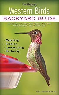 Western Birds: Backyard Guide - Watching - Feeding - Landscaping - Nurturing - Montana, Wyoming, Colorado, Arizona, New