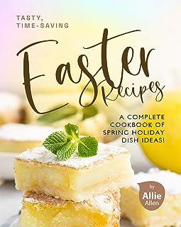 دستور العمل های خوشمزه و صرفه جویی در وقت عید پاک: یک کتاب آشپزی کامل از ایده های ظرف تعطیلات بهاری!