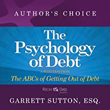 The Psychology of Debt: A Selection from Rich Dad Advisors: The ABCs of Getting Out of Debt