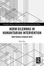 Norm Dilemmas in Humanitarian Intervention: How Bosnia Changed NATO (Routledge Advances in International Relations and Global Politics Book 141) (English Edition)