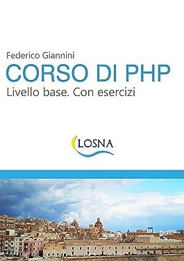 Corso di PHP. Livello base. Con esercizi (Italian Edition)