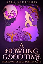 A Howling Good Time (Wicked Witches of Destiny Cove Book 3)