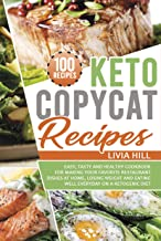 Keto Copycat Recipes: Easy, Tasty and Healthy Cookbook for Making Your Favorite Restaurant Dishes At Home, Losing Weight a...