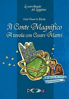 Il conte magnifico: A tavola con Cesare Mattei (Cucina ed enogastronomia . I quaderni del loggione) (Italian Edition)