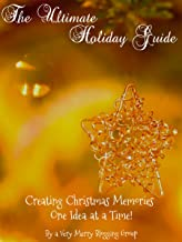 The Ultimate Holiday Guide: Creating Christmas Memories One Idea at a Time