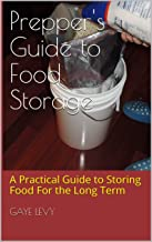 Prepper's Guide to Food Storage: A Practical Guide to Storing Food For the Long Term (English Edition)