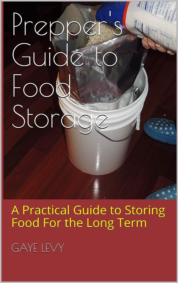 重要なヘッドレスつぶすPrepper's Guide to Food Storage: A Practical Guide to Storing Food For the Long Term (English Edition)