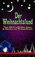 Der Weihnachtsfund: Über 130 Geschichten, Sagen & Märchen zur Weihnachtszeit (Illustrierte Ausgabe): Das Weihnachtsland, D...
