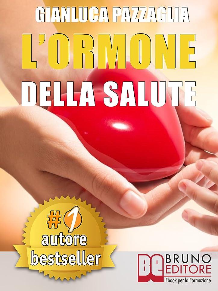 L'Ormone Della Salute: L'Innovativo Metodo Dei Sistemi Corporei Per Riattivare La Salute Senza Medicine (Italian Edition)