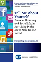 Tell Me About Yourself: Personal Branding and Social Media Recruiting in the Brave New Online World