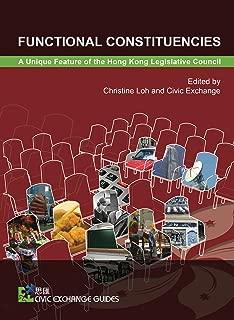 Functional Constituencies: A Unique Feature of the Hong Kong Legislative Council (Civic Exchange Guides) (English Edition)