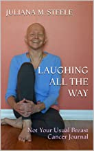 Laughing All the Way: Not Your Usual Breast Cancer Journal