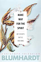 Make Way for the Spirit: My father's battle and mine (The Blumhardt Source Series)