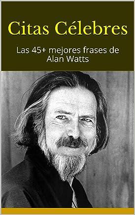 Citas Célebres: Las 45+ mejores frases de Alan Watts (Spanish Edition)