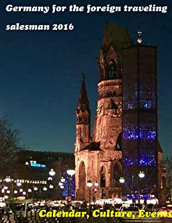 Germany for the foreign traveling salesman 2016: Calendar, Culture, Events