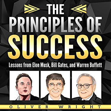 The Principles of Success: Lessons from Elon Musk, Bill Gates, and Warren Buffett