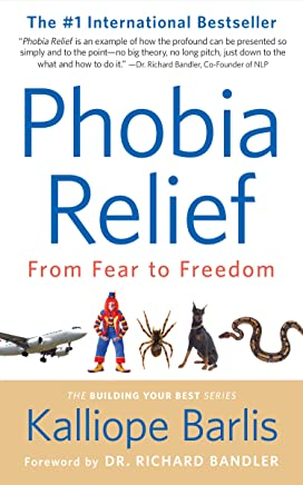 Phobia Relief: From Fear to Freedom (Building Your Best Series Book 1)