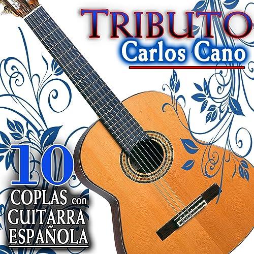 Tributo a Carlos Cano. 10 Coplas Con Guitarra Española de Juan ...