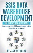 SSIS Data Warehouse Development - 101 Interview Questions: Earn over £50,000 per annum using SSIS and SQL Server