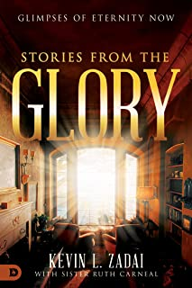 Stories From The Glory: Glimpses of Eternity Now