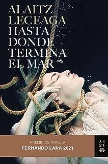 Hasta donde termina el mar: Premio de Novela Fernando Lara 2021 (Autores Españoles e Iberoamericanos)