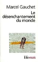 Le désenchantement du monde. Une histoire politique de la religion (Folio Essais t. 466) (French Edition)