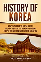 History of Korea: A Captivating Guide to Korean History, Including Events Such as the Mongol Invasions, the Split into North and South, and the Korean War (English Edition)