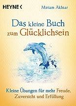 Das kleine Buch zum Glücklichsein: Kleine Übungen für mehr Freude, Zuversicht und Erfüllung (German Edition)