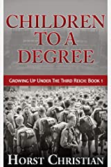 Children To A Degree: Growing Up Under the Third Reich: Book 1 Kindle Edition