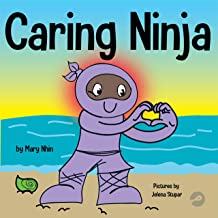 Caring Ninja: A Social Emotional Learning Book For Kids About Developing Care and Respect For Others (Ninja Life Hacks 49)