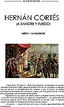 HERNAN CORTÉS ¡A SANGRE Y FUEGO! -LIBRO I- LA MALINCHE (HERNÁN CORTÉS ¡A SANGRE Y FUEGO! nº 1) (Spanish Edition)