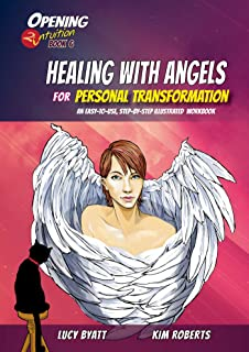 Healing with Angels for Personal Transformation: An Easy-to-Use, Step-by-Step Illustrated Guidebook (Opening2Intuition 6)