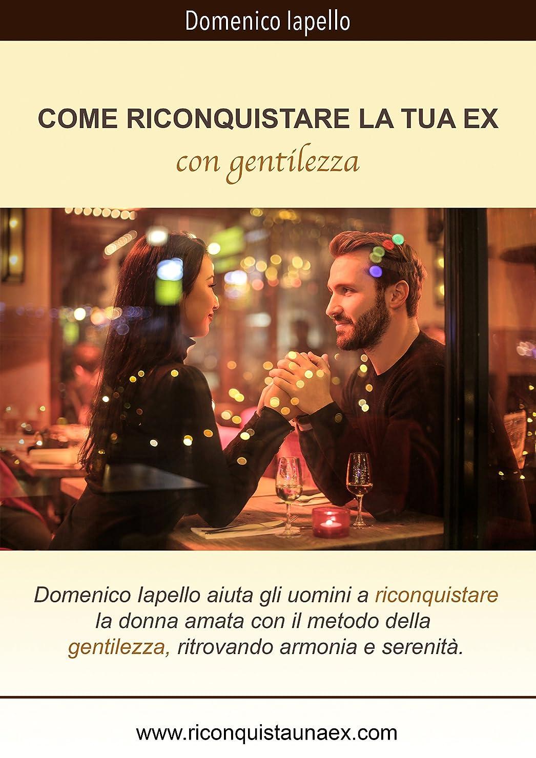先駆者チューリップ低下Come riconquistare la tua ex: con gentilezza (Italian Edition)