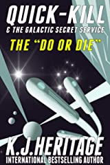 """The """"Do Or Die"""": Quick-Kill & The Galactic Secret Service Book 2 Kindle Edition"""