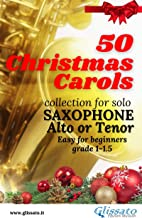50 Christmas Carols for solo Saxophone: Easy for Beginners