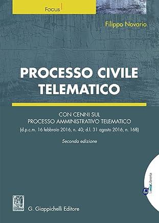Processo Civile Telematico: Con cenni sul processo amministrativo telematico (d.p.c.m. 16 febbraio 2016, n. 40; d.l. 31 agosto 2016, n. 168)